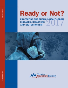 Ready or Not? Protecting the Public From Diseases, Disasters, and Bioterrorism 2017