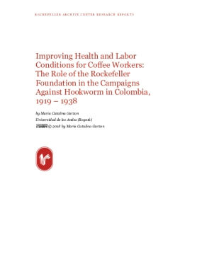 Improving Health and Labor Conditions for Coffee Workers:  The Role of the Rockefeller Foundation in the Campaigns Against Hookworm in Colombia, 1919 – 1938