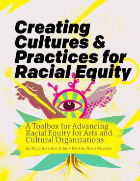 Creating Cultures and Practices for Racial Equity: A Toolbox for Advancing Racial Equity for Arts and Cultural Organizations